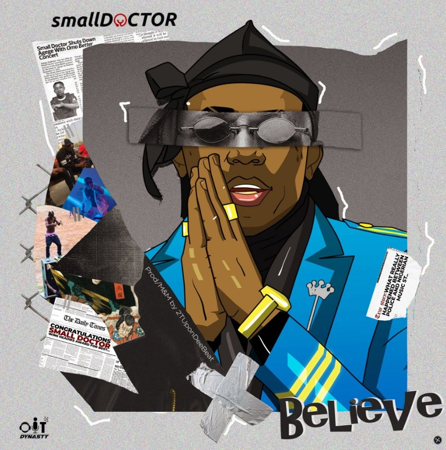 Small Doctor - Believe: video, lyrics, reactions ▷ Nigeria news
