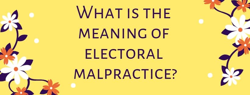 What is the meaning of electoral malpractice?