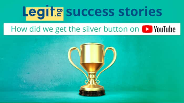 Legit.ng success stories: How did we get the silver button on YouTube