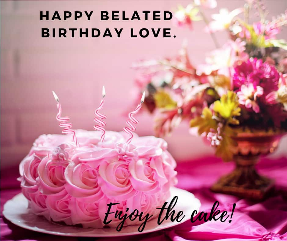 50 Best Belated Birthday Wishes Messages And Greetings Legitng