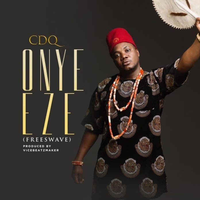 CDQ - Onye-Eze 3.0 is worth downloading any time!